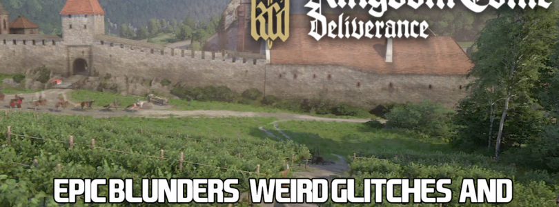Kingdom Come: Deliverance Epic Blunders, Weird Glitches,and Fantastic Moments